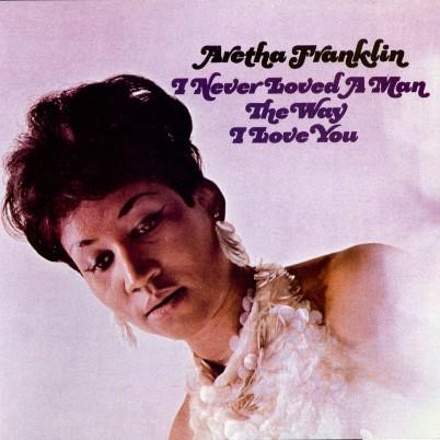 aretha-never-loved-a-man the way i love you plano crítico álbuns música lista